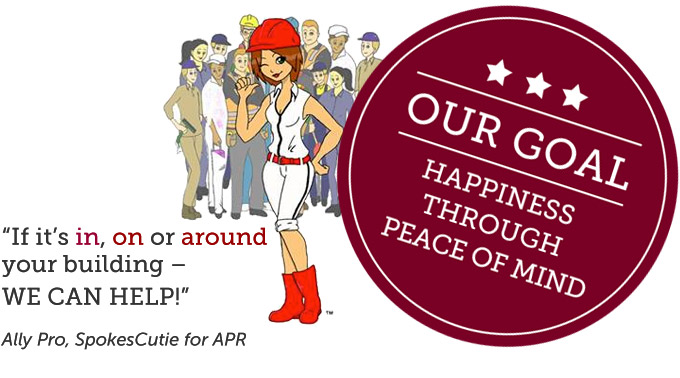 It it's in, on or around your building - we can help! Our Goal: Happiness through peace of mind.